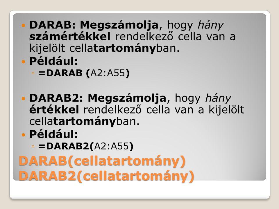 DARAB(cellatartomány) DARAB2(cellatartomány) DARAB: Megszámolja, hogy hány számértékkel rendelkező cella van a kijelölt cellatartományban.