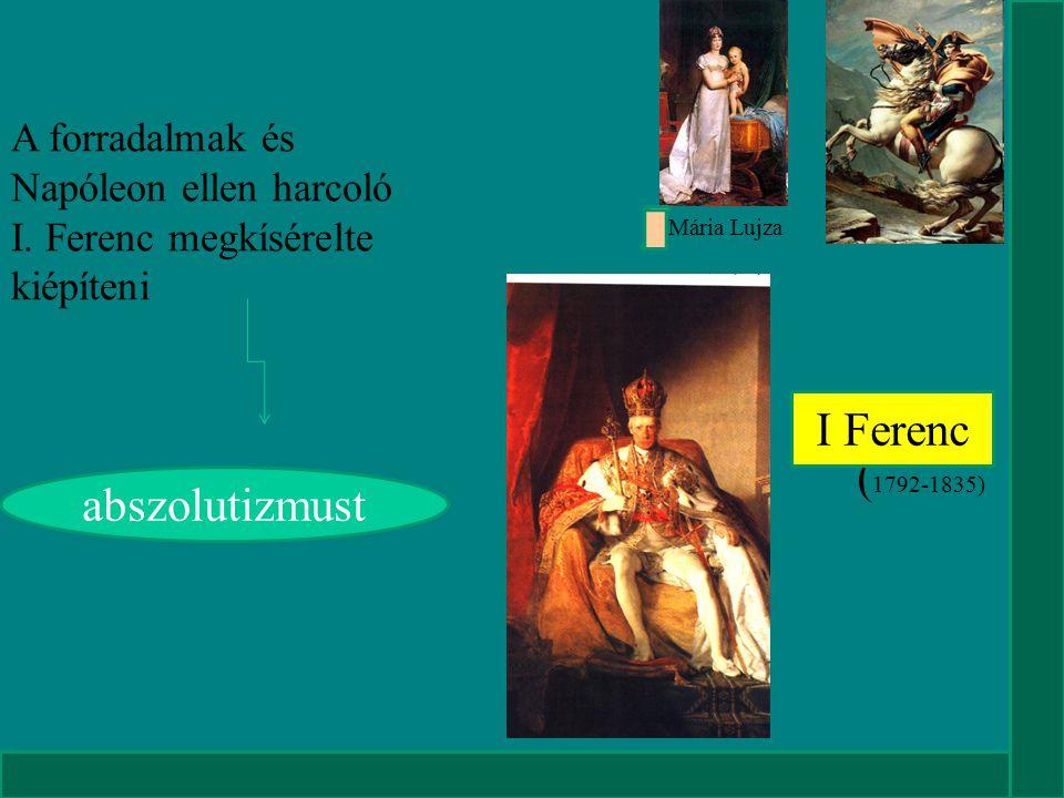 (1792-1835) I Ferenc A forradalmak és Napóleon ellen harcoló I.