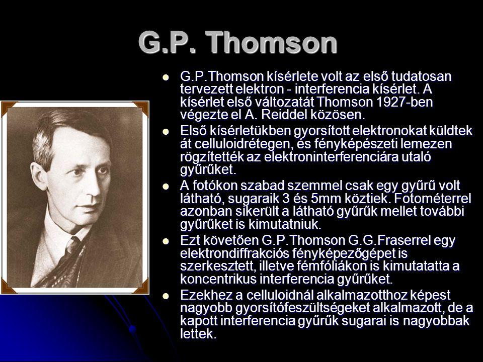 G.P. Thomson G.P.Thomson kísérlete volt az első tudatosan tervezett elektron - interferencia kísérlet. A kísérlet első változatát Thomson 1927-ben vég