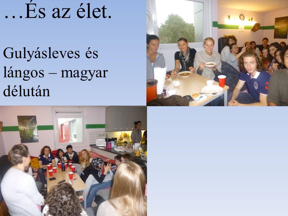 …És az élet. Gulyásleves és lángos – magyar délután