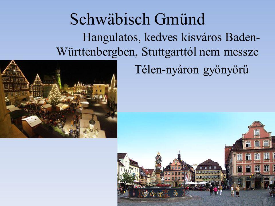 Schwäbisch Gmünd Hangulatos, kedves kisváros Baden- Württenbergben, Stuttgarttól nem messze Télen-nyáron gyönyörű