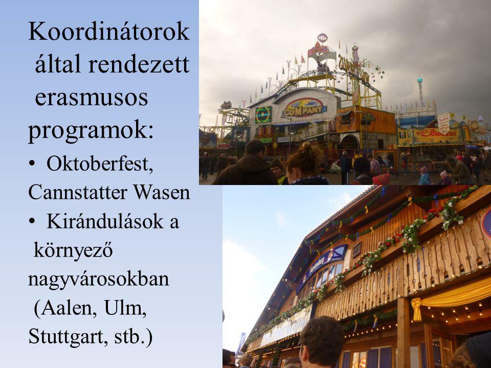 Koordinátorok által rendezett erasmusos programok: Oktoberfest, Cannstatter Wasen Kirándulások a környező nagyvárosokban (Aalen, Ulm, Stuttgart, stb.)