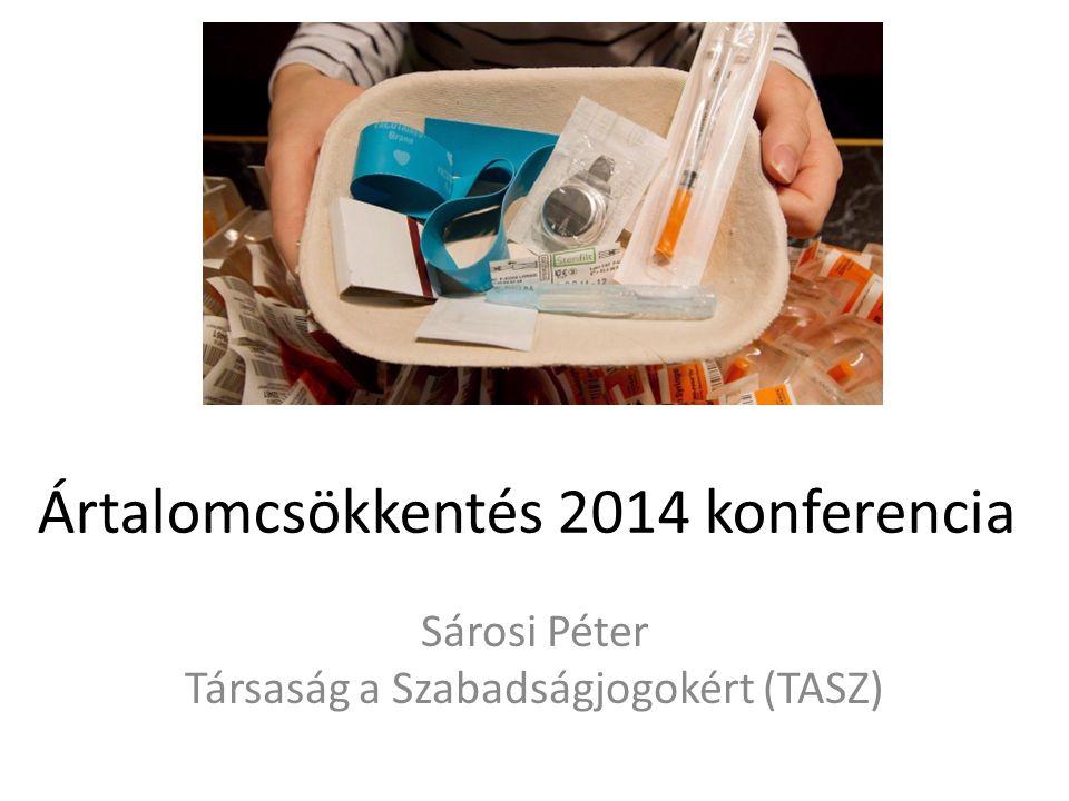 Ártalomcsökkentés 2014 konferencia Sárosi Péter Társaság a Szabadságjogokért (TASZ)
