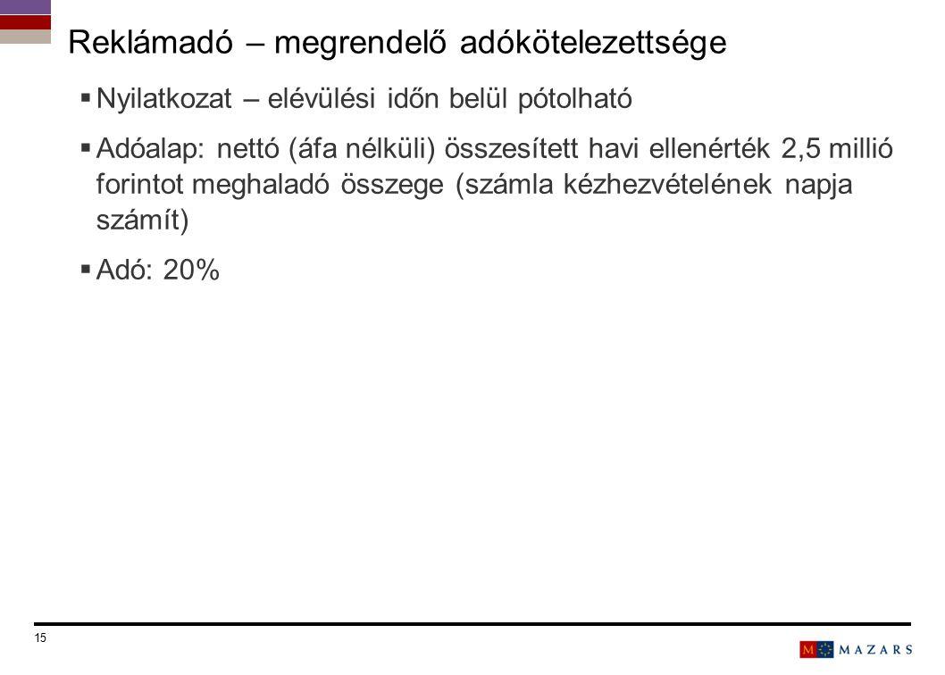 15 Titre de la présentation  Nyilatkozat – elévülési időn belül pótolható  Adóalap: nettó (áfa nélküli) összesített havi ellenérték 2,5 millió forin