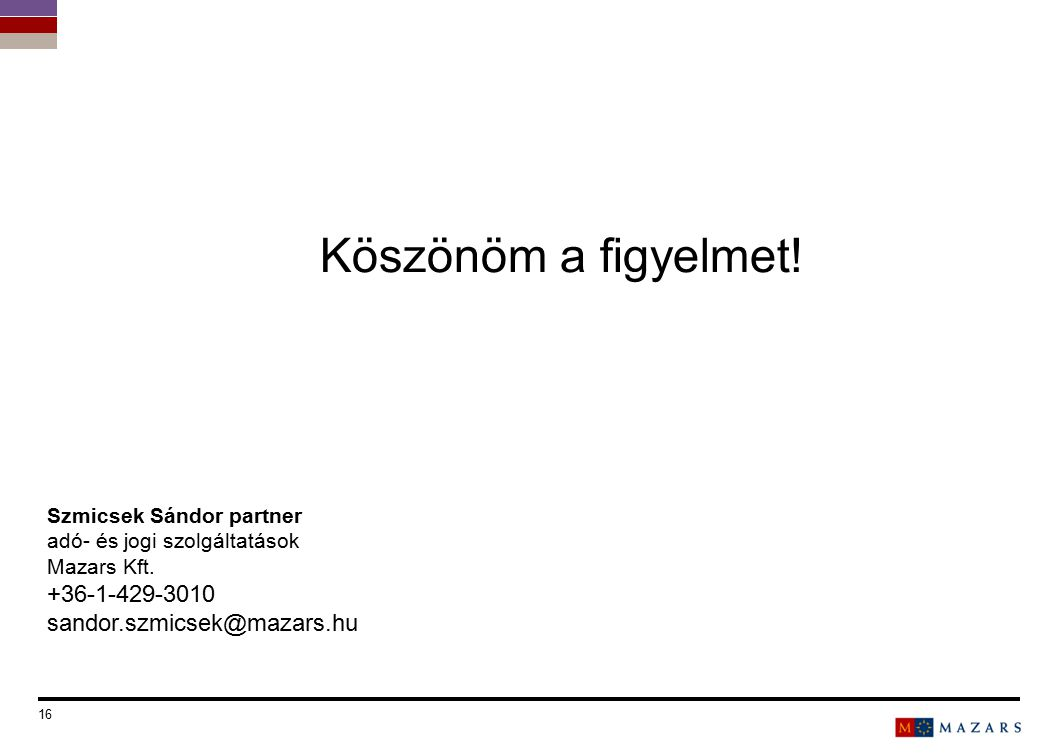 16 Titre de la présentation Köszönöm a figyelmet! Szmicsek Sándor partner adó- és jogi szolgáltatások Mazars Kft. +36-1-429-3010 sandor.szmicsek@mazar