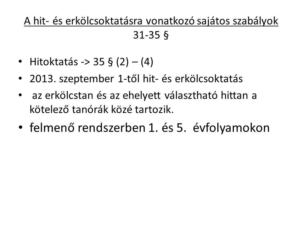 A hit- és erkölcsoktatásra vonatkozó sajátos szabályok 31-35 § Hitoktatás -> 35 § (2) – (4) 2013. szeptember 1-től hit- és erkölcsoktatás az erkölcsta