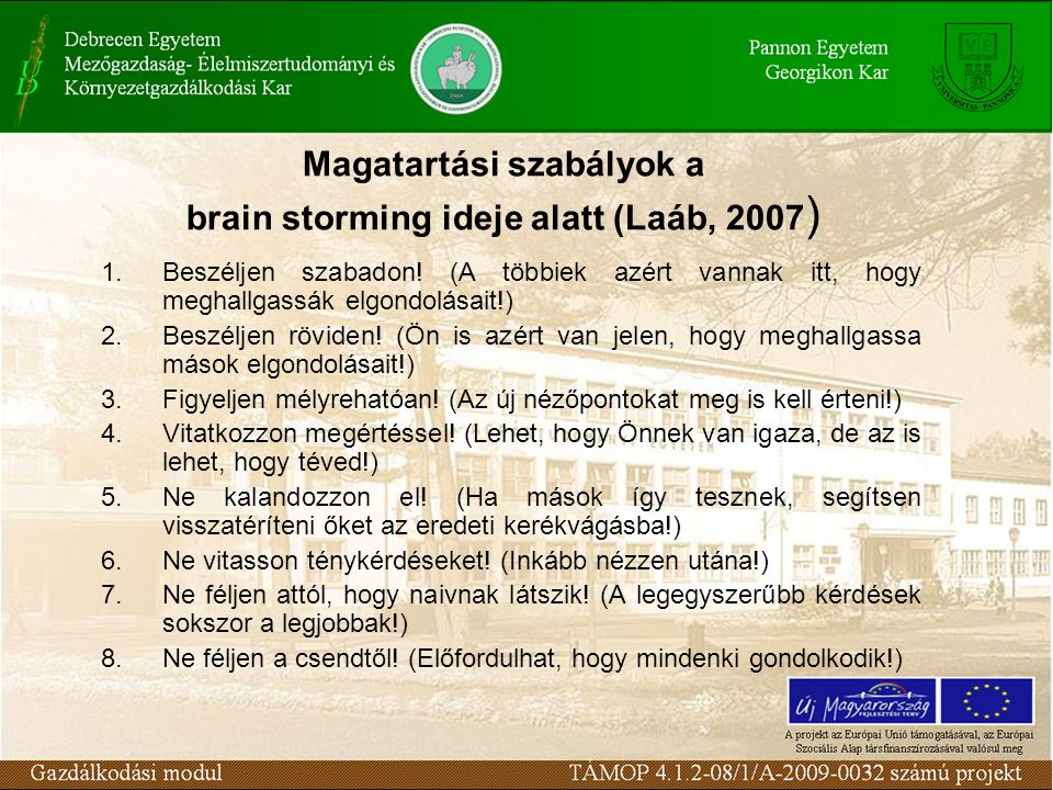 Magatartási szabályok a brain storming ideje alatt (Laáb, 2007 ) 1.Beszéljen szabadon! (A többiek azért vannak itt, hogy meghallgassák elgondolásait!)