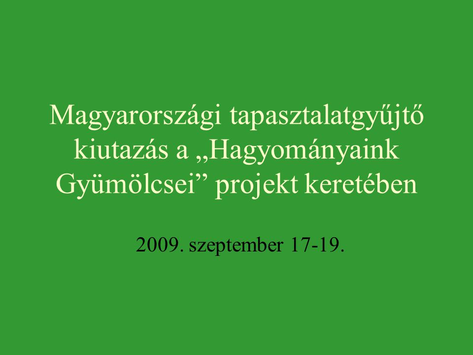 """Magyarországi tapasztalatgyűjtő kiutazás a """"Hagyományaink Gyümölcsei projekt keretében 2009."""