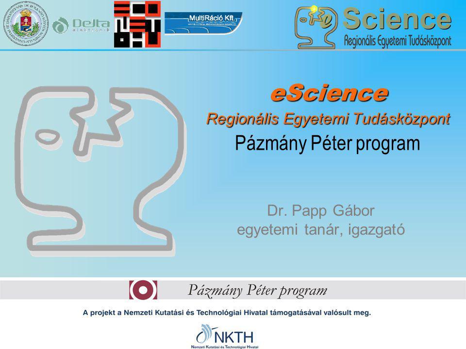 Dr. Papp Gábor egyetemi tanár, igazgató eScience Regionális Egyetemi Tudásközpont Pázmány Péter program