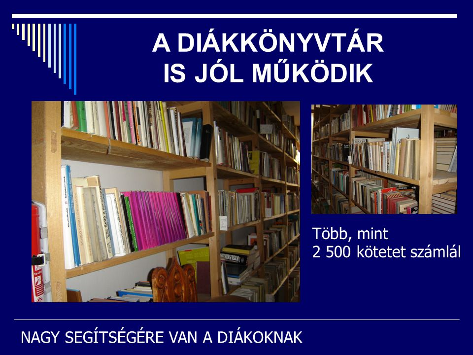 A DIÁKKÖNYVTÁR IS JÓL MŰKÖDIK Több, mint 2 500 kötetet számlál NAGY SEGÍTSÉGÉRE VAN A DIÁKOKNAK