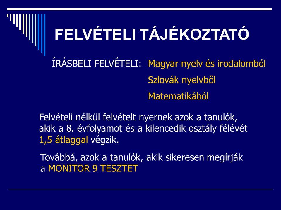 FELVÉTELI TÁJÉKOZTATÓ ÍRÁSBELI FELVÉTELI:Magyar nyelv és irodalomból Szlovák nyelvből Matematikából Felvételi nélkül felvételt nyernek azok a tanulók,