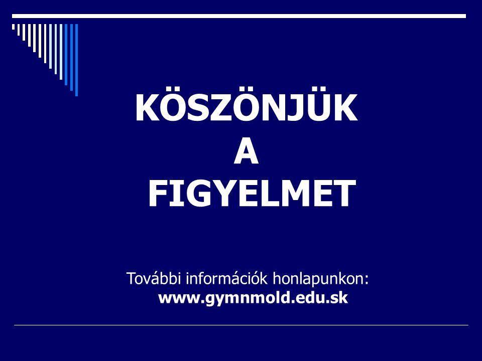 KÖSZÖNJÜK A FIGYELMET További információk honlapunkon: www.gymnmold.edu.sk