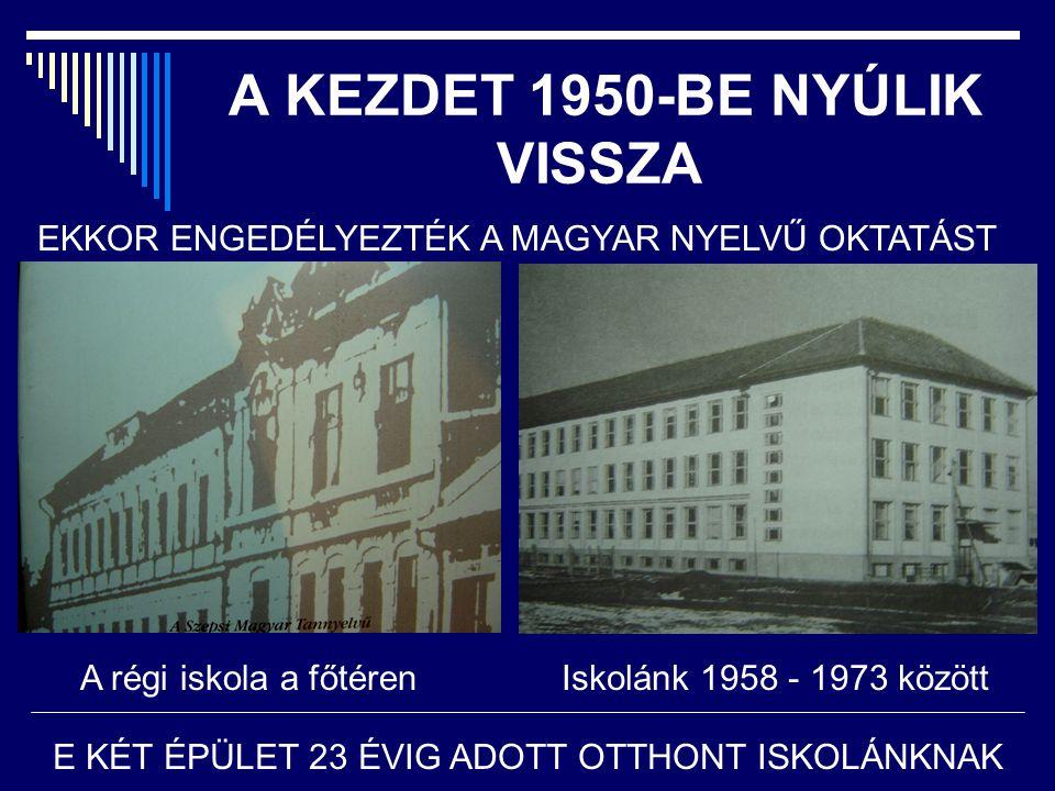 A KEZDET 1950-BE NYÚLIK VISSZA A régi iskola a főtérenIskolánk 1958 - 1973 között E KÉT ÉPÜLET 23 ÉVIG ADOTT OTTHONT ISKOLÁNKNAK EKKOR ENGEDÉLYEZTÉK A