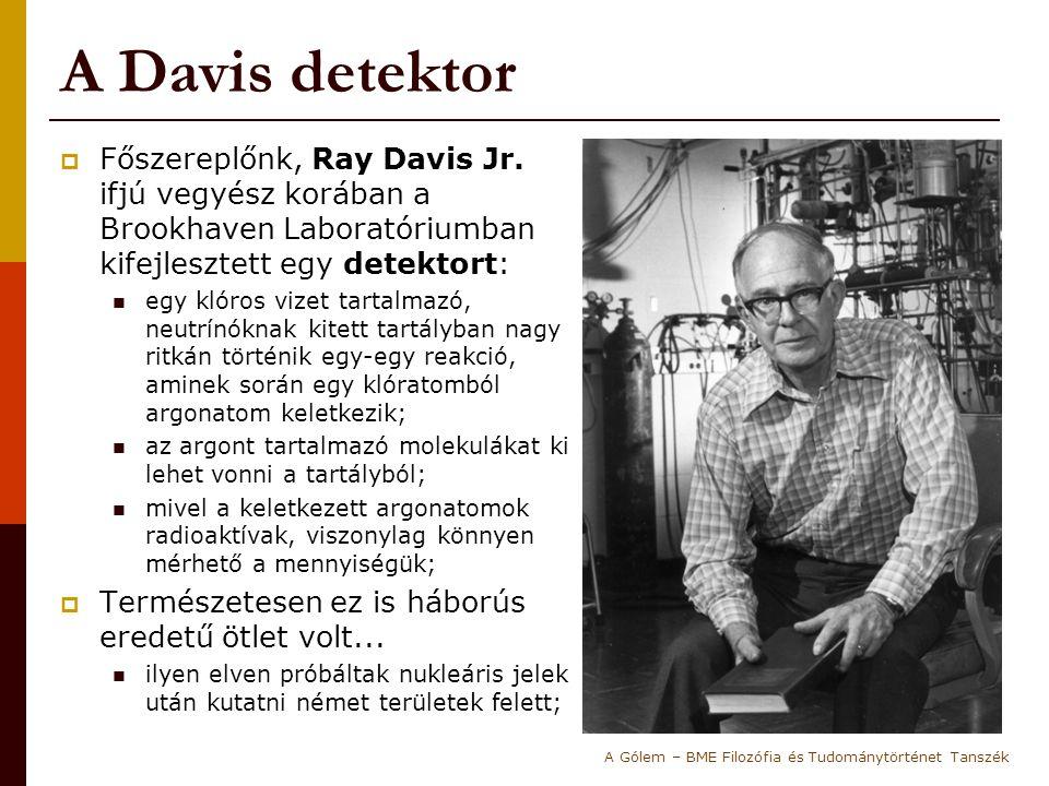 A Davis detektor  Főszereplőnk, Ray Davis Jr. ifjú vegyész korában a Brookhaven Laboratóriumban kifejlesztett egy detektort: egy klóros vizet tartalm