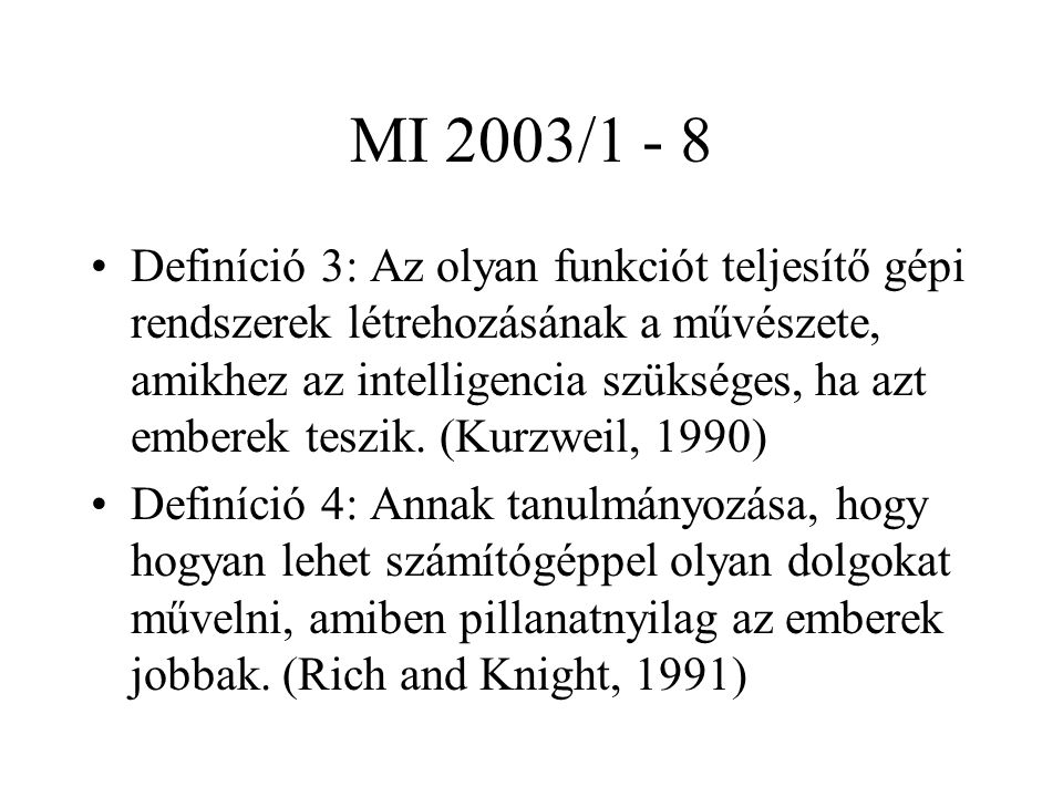 MI 2003/1 - 8 Definíció 3: Az olyan funkciót teljesítő gépi rendszerek létrehozásának a művészete, amikhez az intelligencia szükséges, ha azt emberek