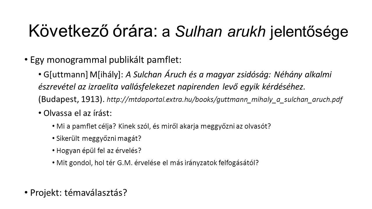 Következő órára: a Sulhan arukh jelentősége Egy monogrammal publikált pamflet: G[uttmann] M[ihály]: A Sulchan Áruch és a magyar zsidóság: Néhány alkalmi észrevétel az izraelita vallásfelekezet napirenden levő egyik kérdéséhez.