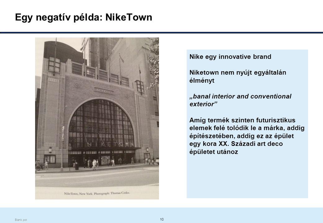 """10 Blank.pot Egy negatív példa: NikeTown Nike egy innovative brand Niketown nem nyújt egyáltalán élményt """"banal interior and conventional exterior Amíg termék szinten futurisztikus elemek felé tolódik le a márka, addig építészetében, addig ez az épület egy kora XX."""