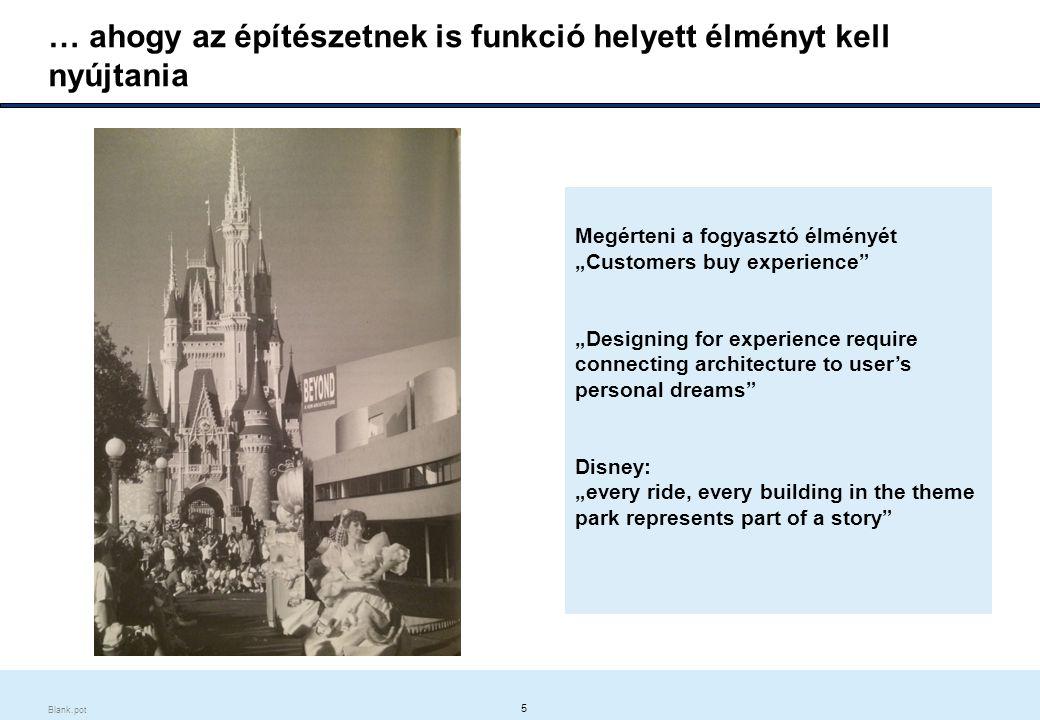 """5 Blank.pot … ahogy az építészetnek is funkció helyett élményt kell nyújtania Megérteni a fogyasztó élményét """"Customers buy experience """"Designing for experience require connecting architecture to user's personal dreams Disney: """"every ride, every building in the theme park represents part of a story"""
