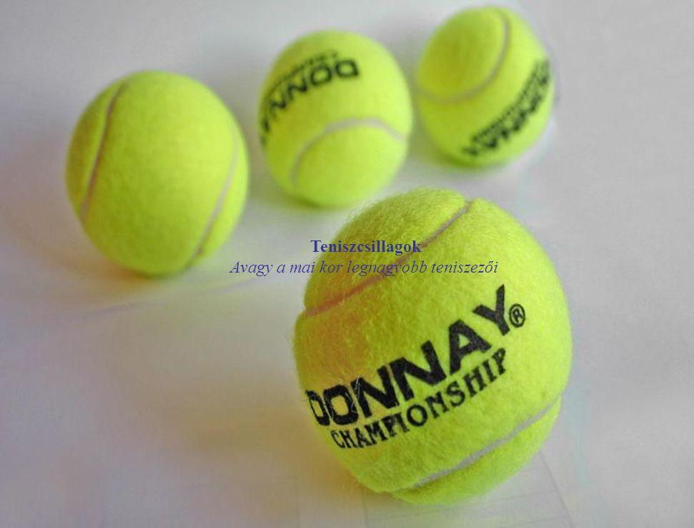 Teniszcsillagok Avagy a mai kor legnagyobb teniszezői
