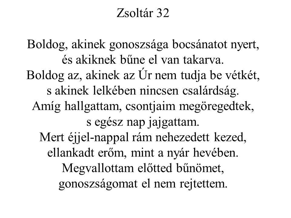 Zsoltár 32 Boldog, akinek gonoszsága bocsánatot nyert, és akiknek bűne el van takarva.