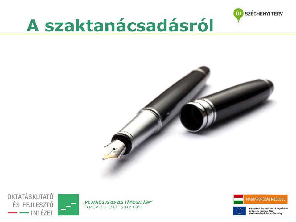 """""""P EDAGÓGUSKÉPZÉS TÁMOGATÁSA TÁMOP-3.1.5/12 -2012-0001 A szaktanácsadásról"""