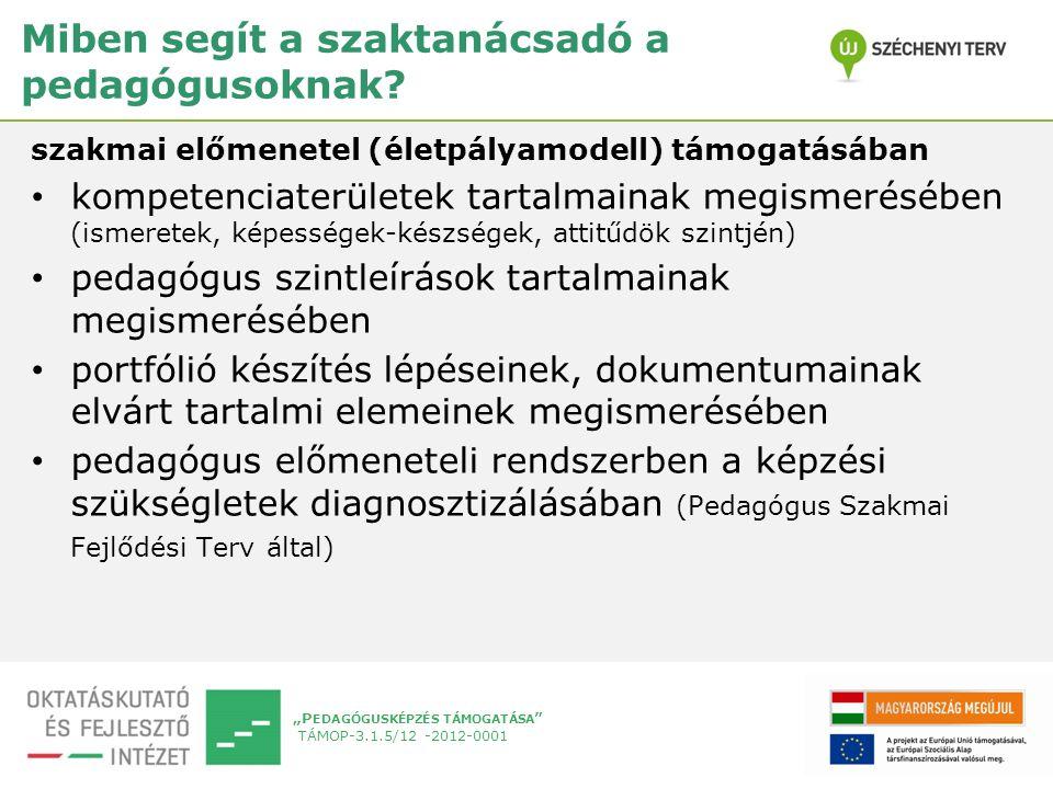 """""""P EDAGÓGUSKÉPZÉS TÁMOGATÁSA TÁMOP-3.1.5/12 -2012-0001 Miben segít a szaktanácsadó a pedagógusoknak."""