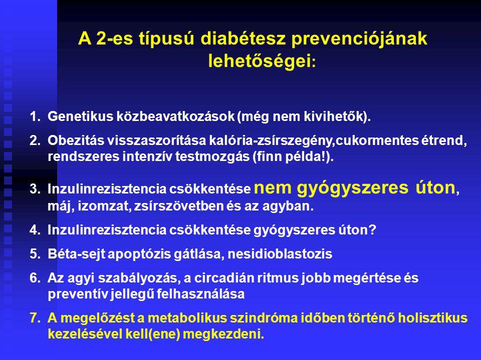 A 2-es típusú diabétesz prevenciójának lehetőségei : 1.Genetikus közbeavatkozások (még nem kivihetők). 2.Obezitás visszaszorítása kalória-zsírszegény,