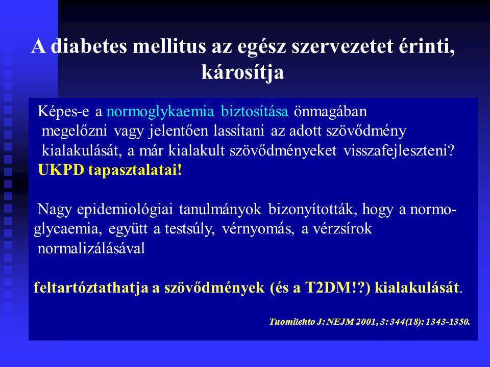 A diabetes mellitus az egész szervezetet érinti, károsítja Képes-e a normoglykaemia biztosítása önmagában megelőzni vagy jelentően lassítani az adott szövődmény kialakulását, a már kialakult szövődményeket visszafejleszteni.