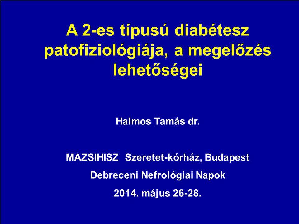 A 2-es típusú diabétesz patofiziológiája, a megelőzés lehetőségei Halmos Tamás dr. MAZSIHISZ, Szeretet-kórház Metabolikus Ambulancia, Budapest Metabol