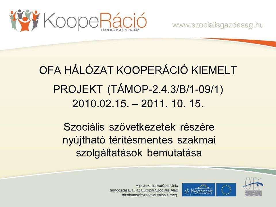OFA HÁLÓZAT KOOPERÁCIÓ KIEMELT PROJEKT (TÁMOP-2.4.3/B/1-09/1) 2010.02.15.