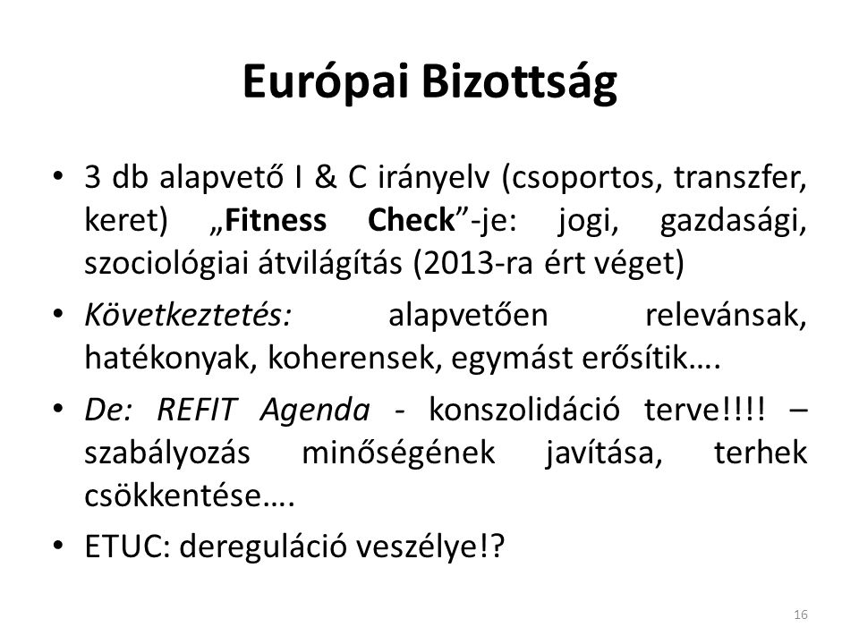 """Európai Bizottság 3 db alapvető I & C irányelv (csoportos, transzfer, keret) """"Fitness Check""""-je: jogi, gazdasági, szociológiai átvilágítás (2013-ra ér"""