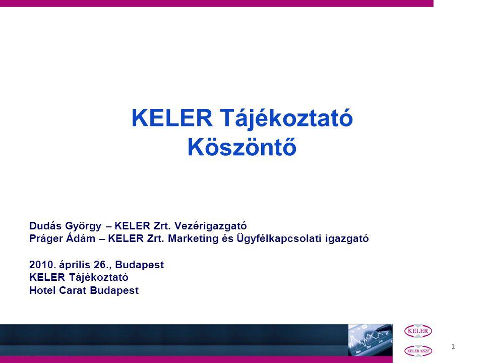 1 KELER Tájékoztató Köszöntő Dudás György – KELER Zrt. Vezérigazgató Práger Ádám – KELER Zrt. Marketing és Ügyfélkapcsolati igazgató 2010. április 26.