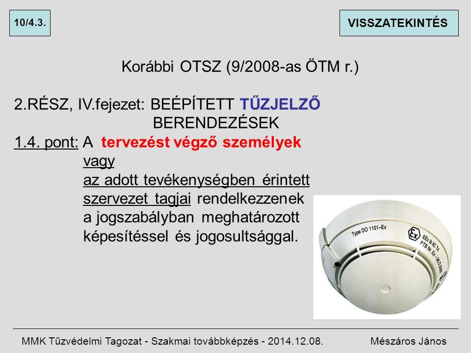 Korábbi OTSZ (9/2008-as ÖTM r.) 2.RÉSZ, IV.fejezet: BEÉPÍTETT TŰZJELZŐ BERENDEZÉSEK 1.4.