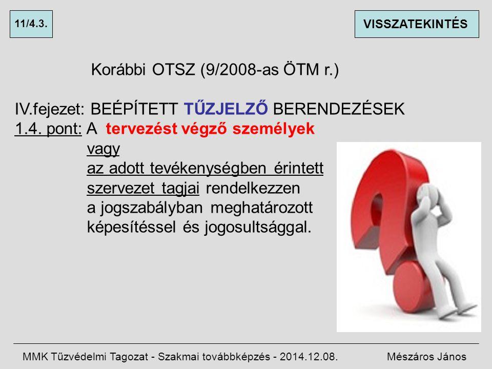 Korábbi OTSZ (9/2008-as ÖTM r.) IV.fejezet: BEÉPÍTETT TŰZJELZŐ BERENDEZÉSEK 1.4.