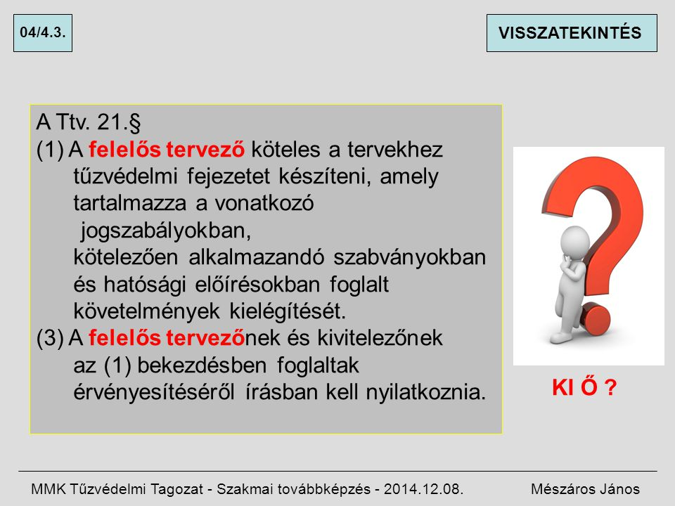 Az építésügyi tűzvédelmi tervezői jogosultság változatai MMK Tűzvédelmi Tagozat - Szakmai továbbképzés - 2014.12.08.