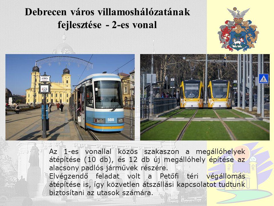 Debrecen Debrecen város villamoshálózatának fejlesztése - 2-es vonal Az 1-es vonallal közös szakaszon a megállóhelyek átépítése (10 db), és 12 db új m