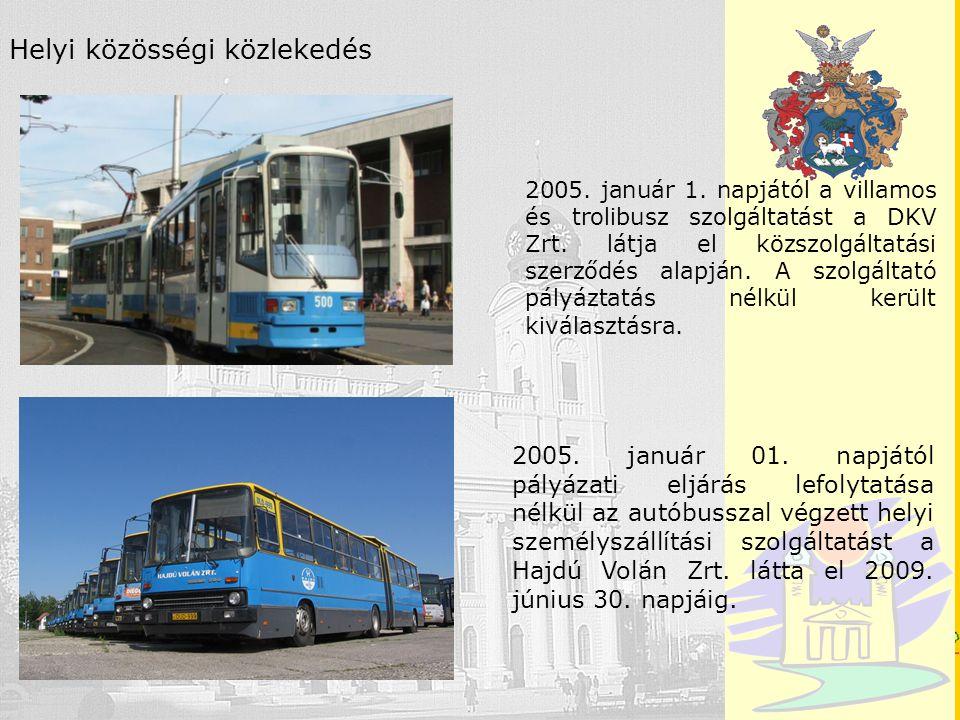 Debrecen Helyi közösségi közlekedés 2005. január 1. napjától a villamos és trolibusz szolgáltatást a DKV Zrt. látja el közszolgáltatási szerződés alap