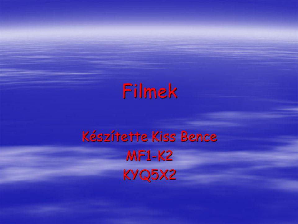 Filmek Készítette Kiss Bence MF1-K2KYQ5X2