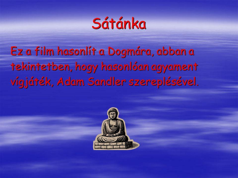 Sátánka Ez a film hasonlít a Dogmára, abban a tekintetben, hogy hasonlóan agyament vígjáték, Adam Sandler szereplésével.