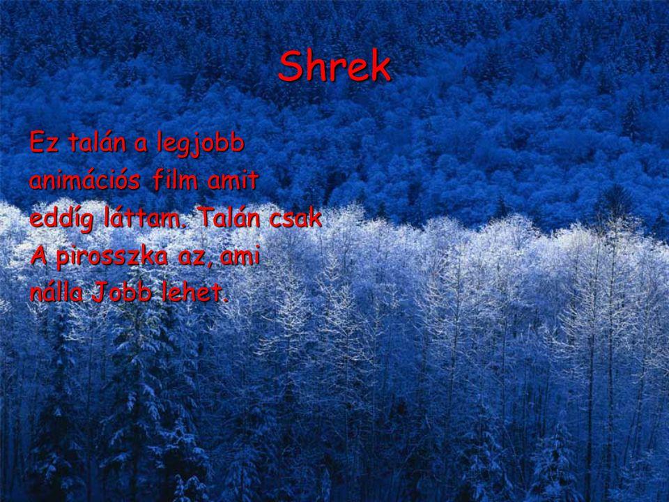 Shrek Ez talán a legjobb animációs film amit eddíg láttam.