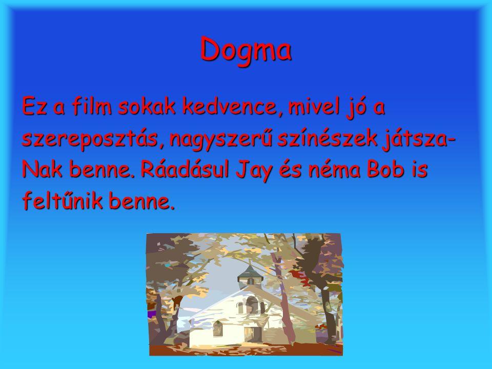 Dogma Ez a film sokak kedvence, mivel jó a szereposztás, nagyszerű színészek játsza- Nak benne.
