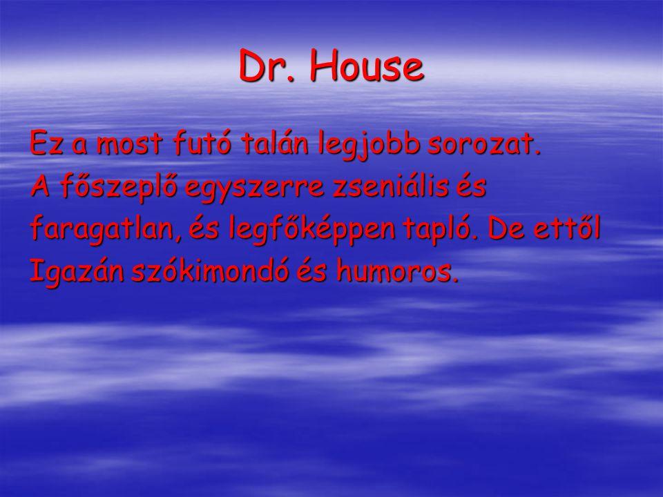 Dr.House Ez a most futó talán legjobb sorozat.