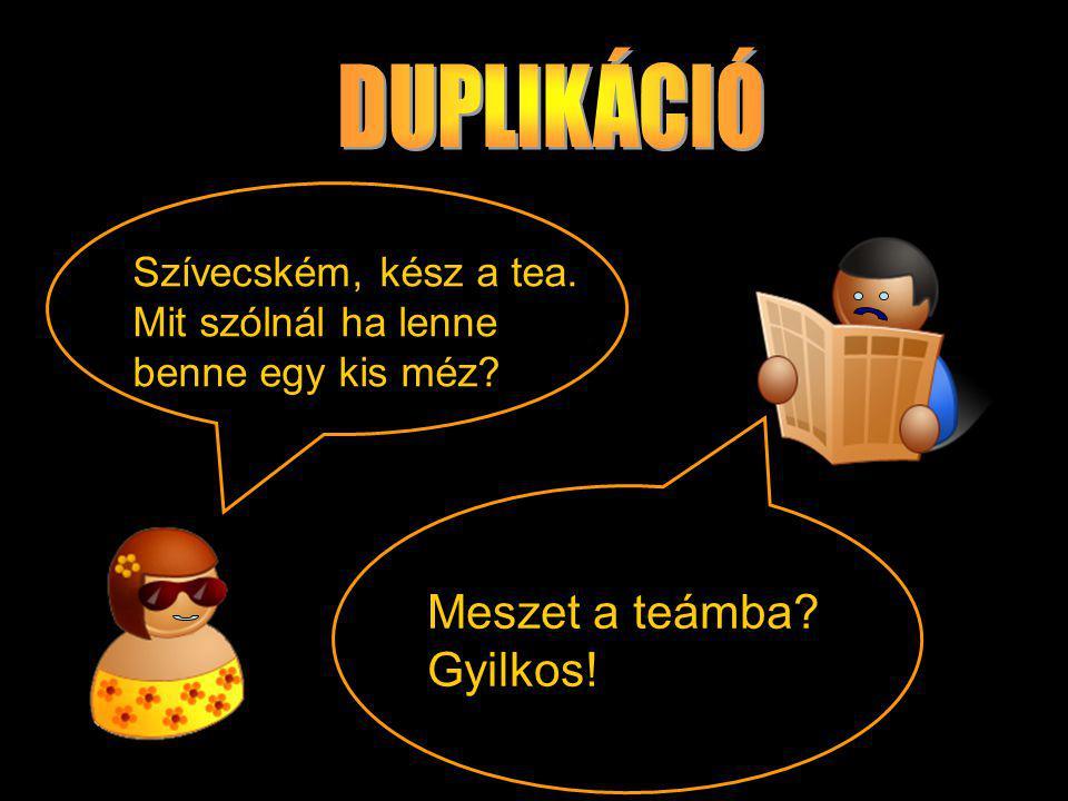 Szívecském, kész a tea. Mit szólnál ha lenne benne egy kis méz? Meszet a teámba? Gyilkos!