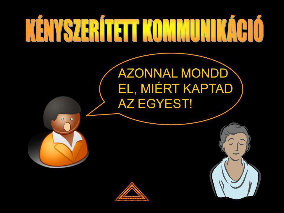 AZONNAL MONDD EL, MIÉRT KAPTAD AZ EGYEST!