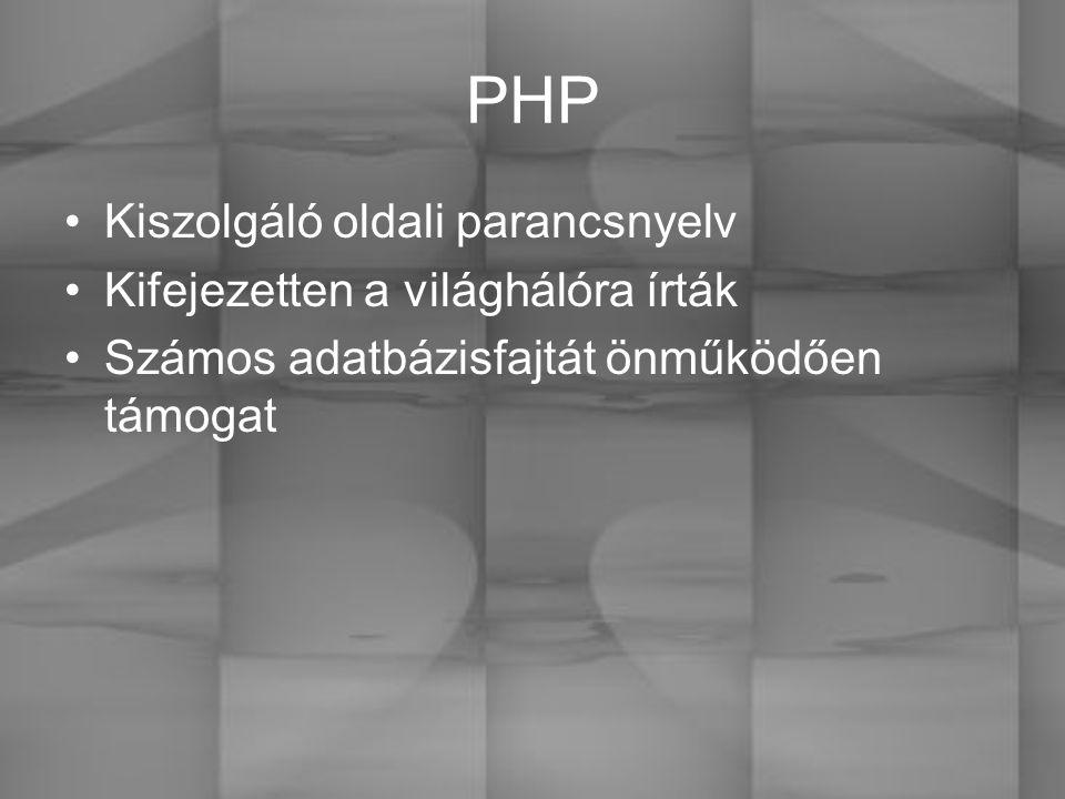 PHP Kiszolgáló oldali parancsnyelv Kifejezetten a világhálóra írták Számos adatbázisfajtát önműködően támogat