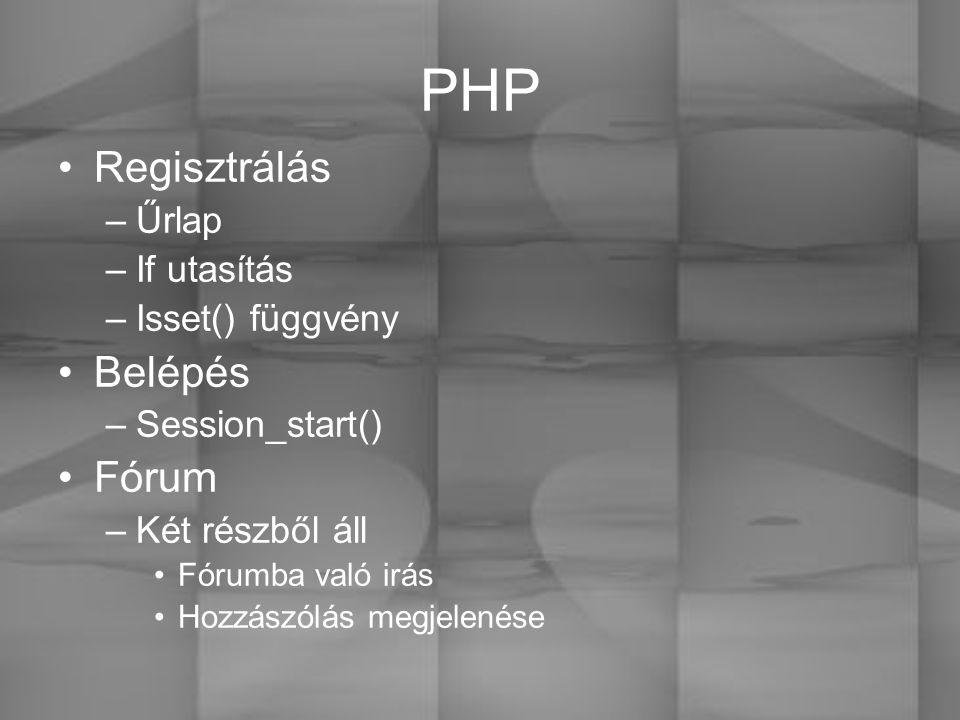PHP Regisztrálás –Űrlap –If utasítás –Isset() függvény Belépés –Session_start() Fórum –Két részből áll Fórumba való irás Hozzászólás megjelenése