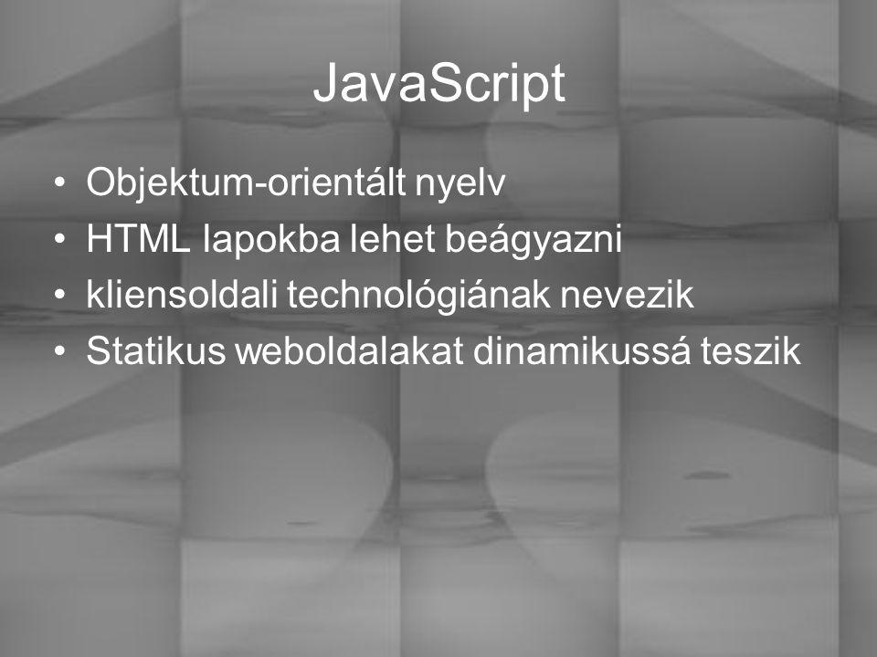 JavaScript Objektum-orientált nyelv HTML lapokba lehet beágyazni kliensoldali technológiának nevezik Statikus weboldalakat dinamikussá teszik