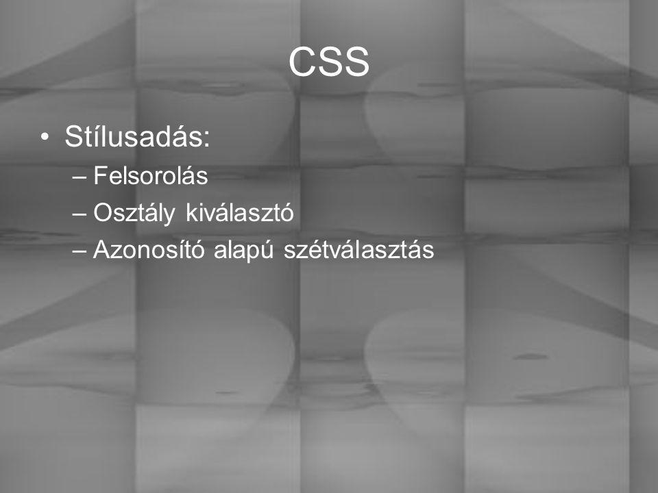 CSS Stílusadás: –Felsorolás –Osztály kiválasztó –Azonosító alapú szétválasztás