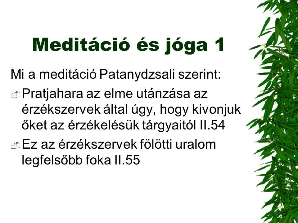Meditáció és jóga 1 Mi a meditáció Patanydzsali szerint:  Pratjahara az elme utánzása az érzékszervek által úgy, hogy kivonjuk őket az érzékelésük tá