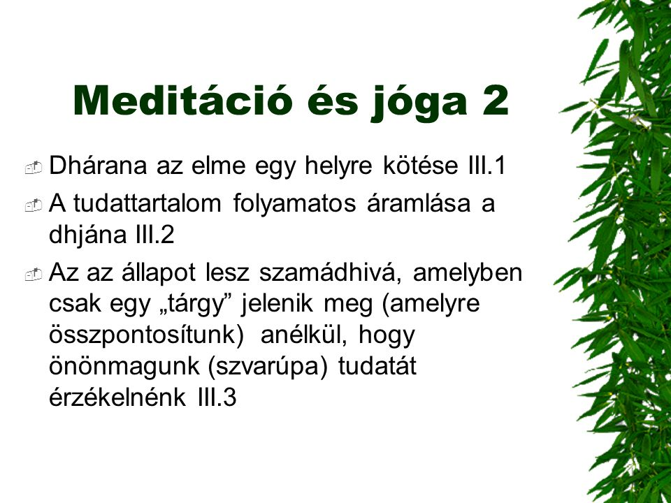 Meditáció és jóga 2  Dhárana az elme egy helyre kötése III.1  A tudattartalom folyamatos áramlása a dhjána III.2  Az az állapot lesz szamádhivá, am